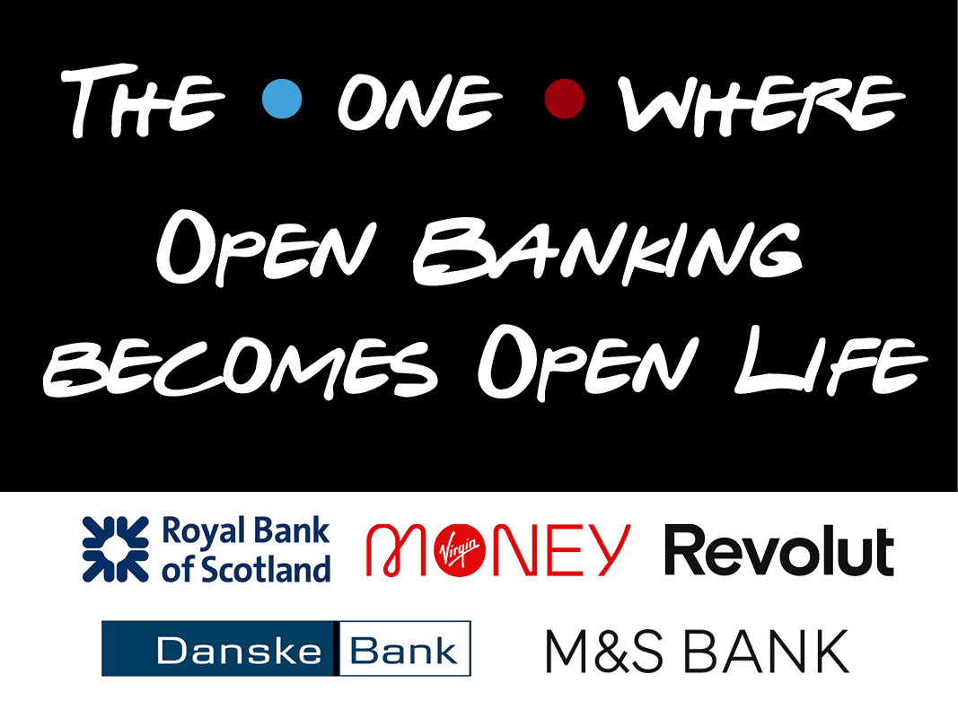 The One Where open banking becomes open life